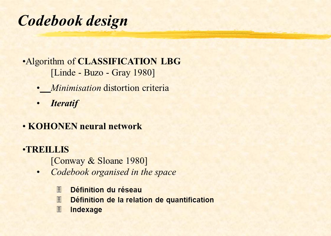 Codebook design Algorithm of CLASSIFICATION LBG [Linde - Buzo - Gray 1980] Minimisation distortion criteria.